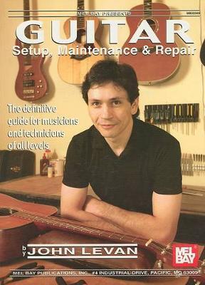 Guitar Setup, Maintenance and Repair by John LeVan