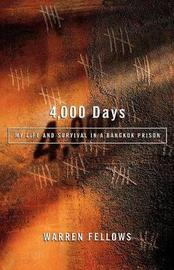 4000 Days: My Life and Survival in a Bangkok Prison by Warren Fellows