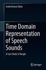 Time Domain Representation of Speech Sounds by Asoke Kumar Datta
