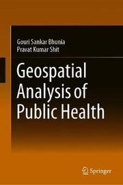 Geospatial Analysis of Public Health by Gouri Sankar Bhunia