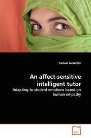 An Affect-Sensitive Intelligent Tutor by Samuel Alexander
