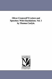 Oliver Cromwell's Letters and Speeches: With Elucidations. Vol. 1 by Thomas Carlyle. by Oliver Cromwell image