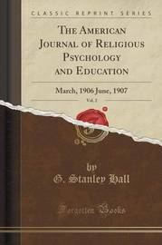 The American Journal of Religious Psychology and Education, Vol. 2 by G Stanley Hall