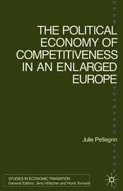 The Political Economy of Competitiveness in an Enlarged Europe by Julie Pellegrin image