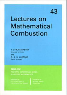 Lectures on Mathematical Combustion by J.D. Buckmaster