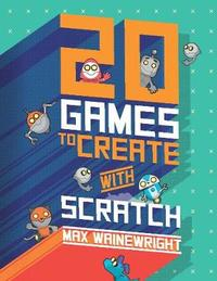20 Games To Create With Scratch by Max Wainewright
