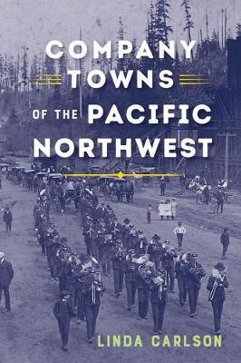 Company Towns of the Pacific Northwest by Linda Carlson image