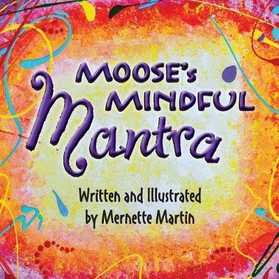 Moose's Mindful Mantra by Mernette Martin