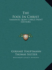 The Fool in Christ: Emmanuel Quint (Large Print Edition) by Gerhart Hauptmann