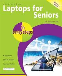 Laptops for Seniors in Easy Steps Windows 7 Edition by Nick Vandome