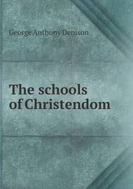 The Schools of Christendom by George Anthony Denison
