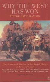 Why the West Has Won: Carnage and Culture from Salamis to Vietnam by Victor Davis Hanson