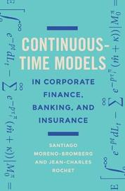 Continuous-Time Models in Corporate Finance, Banking, and Insurance by Santiago Moreno-Bromberg