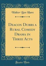 Deacon Dubbs a Rural Comedy Drama in Three Acts (Classic Reprint) by Walter Ben Hare image