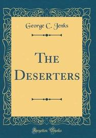 The Deserters (Classic Reprint) by George C Jenks image