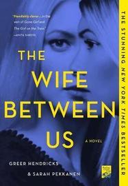 The Wife Between Us by Sarah Pekkanen