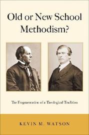 Old or New School Methodism? by Kevin M Watson