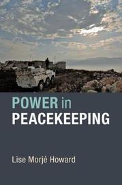 Power in Peacekeeping by Lise Howard