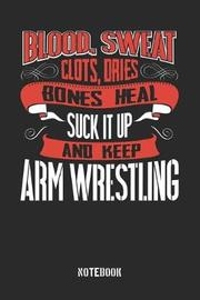 Blood clots sweat dries bones heal. Suck it up and keep Arm Wrestling by Anfrato Designs