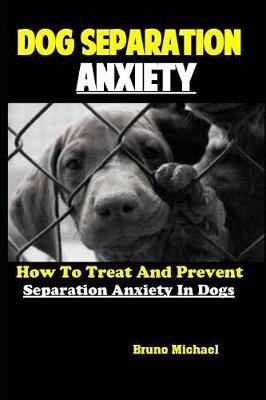 Dog Separation Anxiety by Bruno Michael
