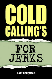 Cold Calling's For Jerks by Kent Berryman image