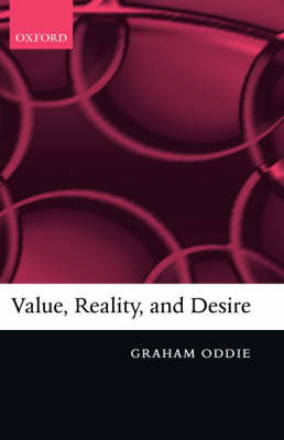 Value, Reality, and Desire by Graham Oddie image