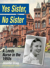 Yes Sister, No Sister: A Leeds Nurse in the 1950s by Jennifer Craig image