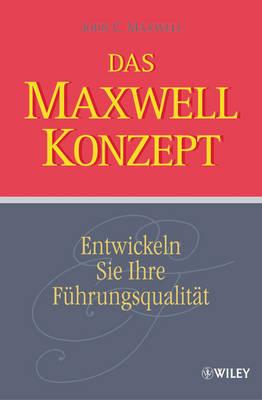 Das Maxwell-konzept: Entwickeln Sie Ihre Fuhrungsqualitat by John C. Maxwell image