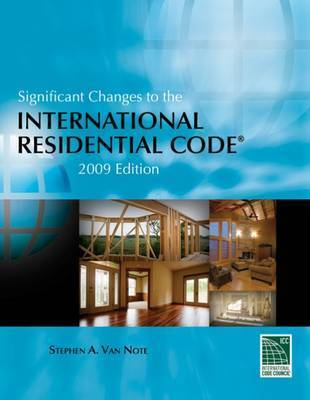 Significant Changes to the International Residential Code: 2009 by Steve Van Note