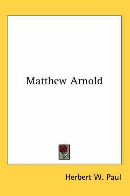 Matthew Arnold by Herbert W Paul