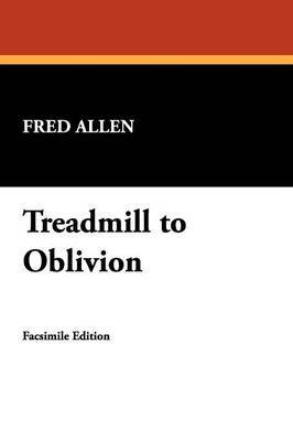 Treadmill to Oblivion by Fred Allen image