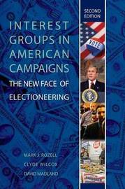 Interest Groups in American Campaigns by Mark J Rozell