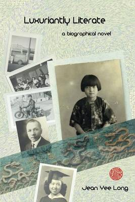Luxuriantly Literate: A Biographical Novel by Jean Yee Long
