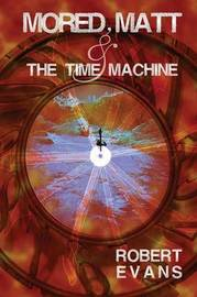 Mored, Matt & the Time Machine by Robert Evans