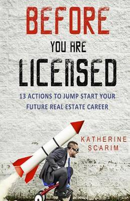 Before You Are Licensed: 13 Actions to Jump Start Your Future Real Estate Career by Katherine Scarim