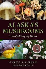 Alaska's Mushrooms by Gary A. Laursen