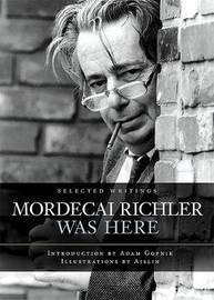 Mordecai Richler Was Here by James Chatto image