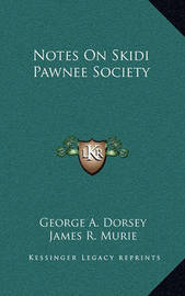 Notes on Skidi Pawnee Society by George A. Dorsey