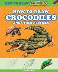 How to Draw Crocodiles and Other Reptiles by Peter Gray
