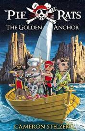 Pie Rats: The Golden Anchor by Cameron Stelzer