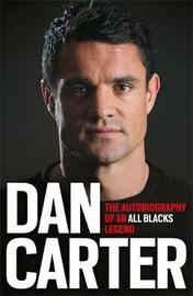 Dan Carter: The Autobiography of an All Blacks Legend by Dan Carter