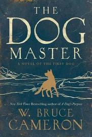 The Dog Master by W.Bruce Cameron