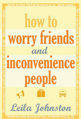 How To Worry Friends And Inconvenience People by Leila Johnston image