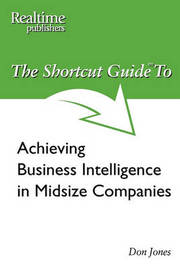 The Shortcut Guide to Achieving Business Intelligence in Midsize Companies by Don Jones image