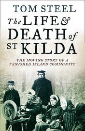 The Life and Death of St. Kilda by Tom Steel
