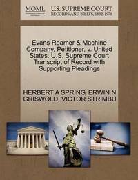 Evans Reamer & Machine Company, Petitioner, V. United States. U.S. Supreme Court Transcript of Record with Supporting Pleadings by Herbert A Spring image