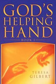 God's Helping Hand Book I by Teresa Gilbert