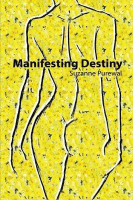 Manifesting Destiny by Suzanne Purewal