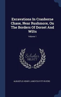 Excavations in Cranborne Chase, Near Rushmore, on the Borders of Dorset and Wilts; Volume 1