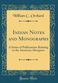 Indian Notes and Monographs by William C Orchard